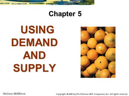 McGraw-Hill/Irwin Copyright  2006 by The McGraw-Hill Companies, Inc. All rights reserved. USING DEMAND AND SUPPLY USING DEMAND AND SUPPLY Chapter 5.