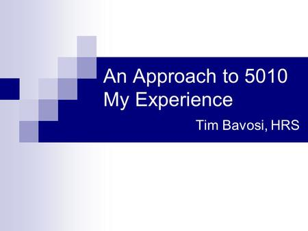 An Approach to 5010 My Experience Tim Bavosi, HRS.