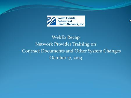 WebEx Recap Network Provider Training on Contract Documents and Other System Changes October 17, 2013.