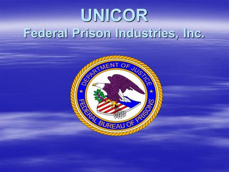 UNICOR Federal Prison Industries, Inc.. Laura J. Sales, Industrial Specialist.