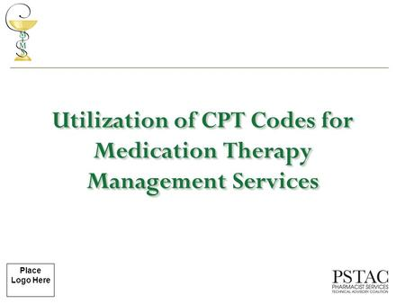 Place Logo Here Utilization of CPT Codes for Medication Therapy Management Services.