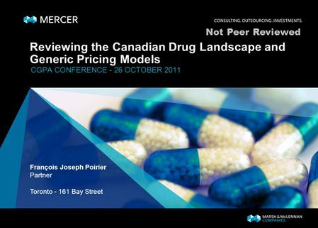 Reviewing the Canadian Drug Landscape and Generic Pricing Models CGPA CONFERENCE - 26 OCTOBER 2011 François Joseph Poirier Partner Toronto - 161 Bay Street.