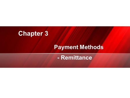 Chapter 3 Payment Methods - Remittance 专业PPT/商演示设计制作.