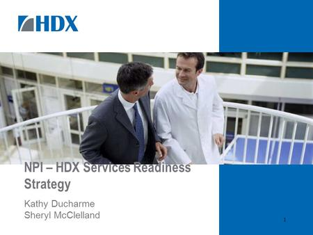 1 NPI – HDX Services Readiness Strategy Kathy Ducharme Sheryl McClelland.