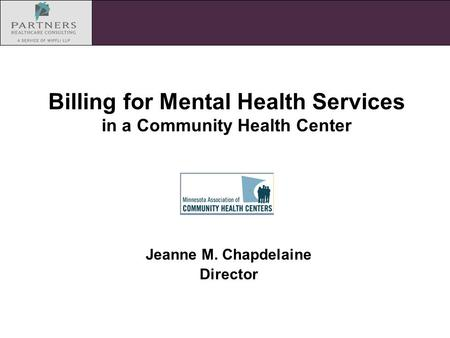 Billing for Mental Health Services in a Community Health Center Jeanne M. Chapdelaine Director.