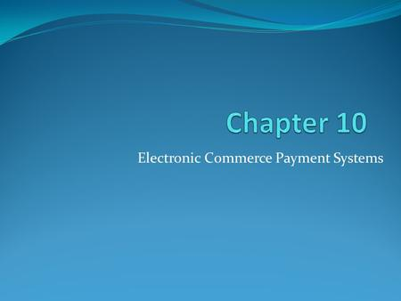 Electronic Commerce Payment Systems. Learning Objectives 1. Understand the shifts that are occurring with regard to online payments. 2. Discuss the players.