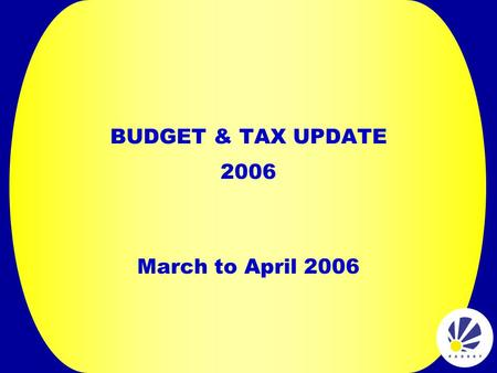 BUDGET & TAX UPDATE 2006 March to April 2006. SDL STRUCTURE 20% NSF 70% Employer Grants 10% Admin Fasset 2005/06: 1 April - 31 March2006/07: 1 April -