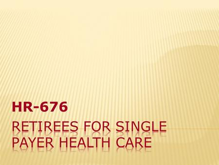 HR-676 Retirees dedicated to the passage of National Health Care (HR-676)