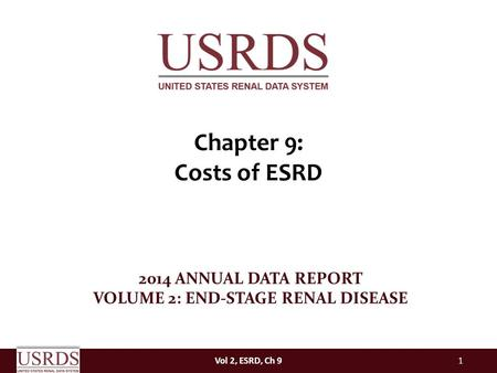 Vol 2, ESRD, Ch 91 2014 ANNUAL DATA REPORT VOLUME 2: END-STAGE RENAL DISEASE Chapter 9: Costs of ESRD.
