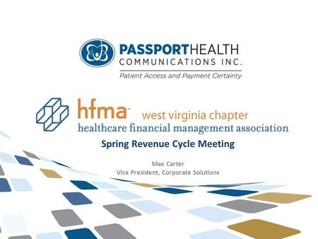 1 © Passport Health Communications Inc. Spring Revenue Cycle Meeting Max Carter Vice President, Corporate Solutions.