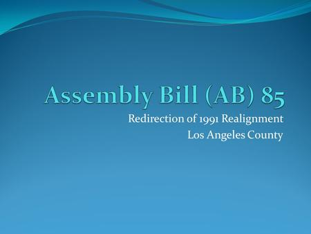 Redirection of 1991 Realignment Los Angeles County.