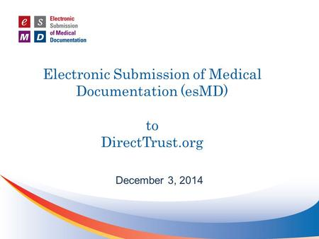 Electronic Submission of Medical Documentation (esMD) to DirectTrust.org December 3, 2014.