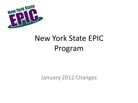 New York State EPIC Program January 2012 Changes.