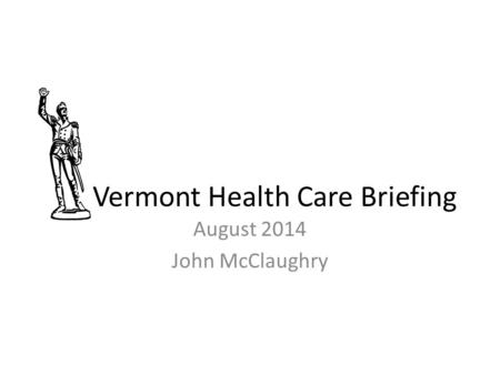 Vermont Health Care Briefing August 2014 John McClaughry.