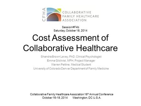 Cost Assessment of Collaborative Healthcare Shandra Brown Levey, PhD, Clinical Psychologist Emma Gilchrist, MPH, Project Manager Warren Pettine, Medical.