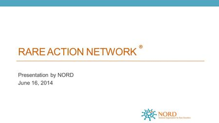 RARE ACTION NETWORK ® Presentation by NORD June 16, 2014.