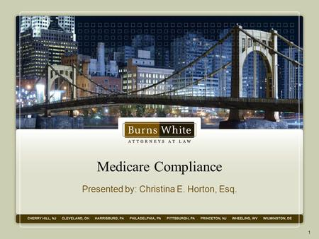 Medicare Compliance Presented by: Christina E. Horton, Esq. 1.