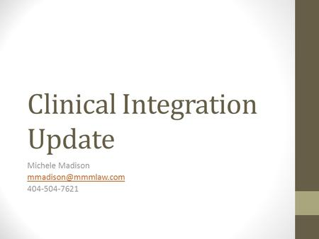 Clinical Integration Update Michele Madison 404-504-7621.