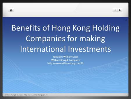 Benefits of Hong Kong Holding Companies for making International Investments Speaker: William Kong William Kong & Company