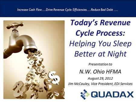 Today's Revenue Cycle Process: Helping You Sleep Better at Night Presentation to N.W. Ohio HFMA August 29, 2012 Jim McCauley, Vice President, EDI Services.