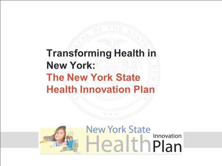 Transforming Health in New York: The New York State Health Innovation Plan.