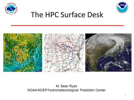 The HPC Surface Desk M. Sean Ryan NOAA/NCEP/Hydrometeorological Prediction Center 1.