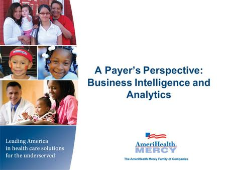 A Payer's Perspective: Business Intelligence and Analytics.