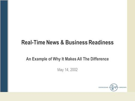 Real-Time News & Business Readiness An Example of Why It Makes All The Difference May 14, 2002.