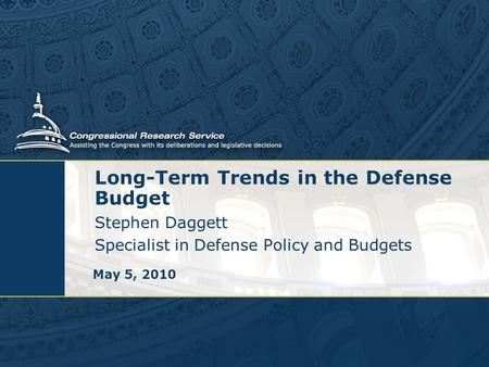 Long-Term Trends in the Defense Budget Stephen Daggett Specialist in Defense Policy and Budgets May 5, 2010.