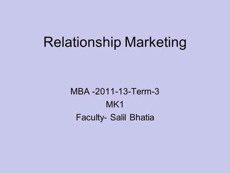 Relationship Marketing MBA -2011-13-Term-3 MK1 Faculty- Salil Bhatia.