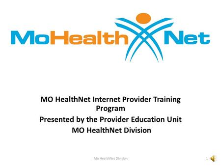 MO HealthNet Internet Provider Training Program Presented by the Provider Education Unit MO HealthNet Division 1Mo HealthNet Division.