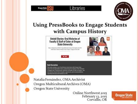 Using PressBooks to Engage Students with Campus History Natalia Fernández, OMA Archivist Oregon Multicultural Archives (OMA) Oregon State University Online.