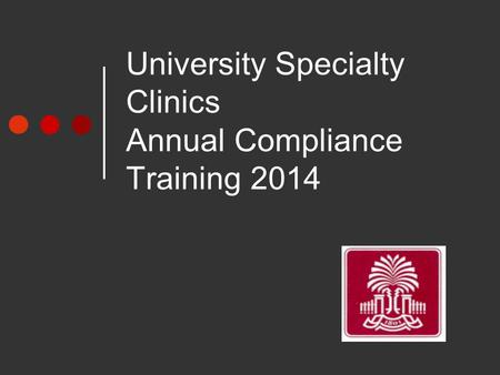 University Specialty Clinics Annual Compliance Training 2014.