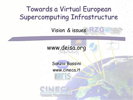 Towards a Virtual European Supercomputing Infrastructure Vision & issues www.deisa.org Sanzio Bassini www.cineca.it.