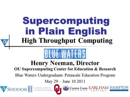 Supercomputing in Plain English High Throughput Computing Henry Neeman, Director OU Supercomputing Center for Education & Research Blue Waters Undergraduate.