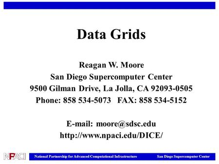 National Partnership for Advanced Computational Infrastructure San Diego Supercomputer Center Data Grids Reagan W. Moore San Diego Supercomputer Center.