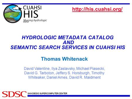 SAN DIEGO SUPERCOMPUTER CENTER HYDROLOGIC METADATA CATALOG AND SEMANTIC SEARCH SERVICES IN CUAHSI HIS  CUAHSI HIS Sharing hydrologic.