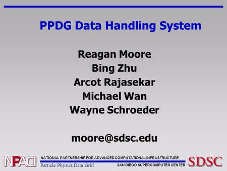 NATIONAL PARTNERSHIP FOR ADVANCED COMPUTATIONAL INFRASTRUCTURE SAN DIEGO SUPERCOMPUTER CENTER Particle Physics Data Grid PPDG Data Handling System Reagan.