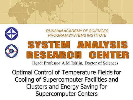 RUSSIAN ACADEMY OF SCIENCES PROGRAM SYSTEMS INSTITUTE Optimal Control of Temperature Fields for Cooling of Supercomputer Facilities and Clusters and Energy.