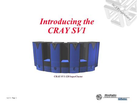 Ver 0.1 Page 1 SGI Proprietary Introducing the CRAY SV1 CRAY SV1-128 SuperCluster.