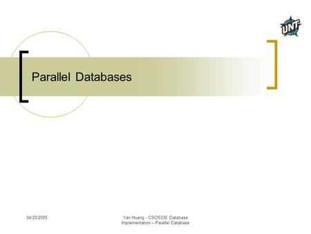 04/25/2005Yan Huang - CSCI5330 Database Implementation – Parallel Database Parallel Databases.