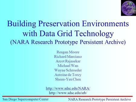 San Diego Supercomputer Center NARA Research Prototype Persistent Archive Building Preservation Environments with Data Grid Technology (NARA Research Prototype.