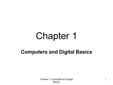 Chapter 1: Computers and Digital Basics 1 Computers and Digital Basics Chapter 1.