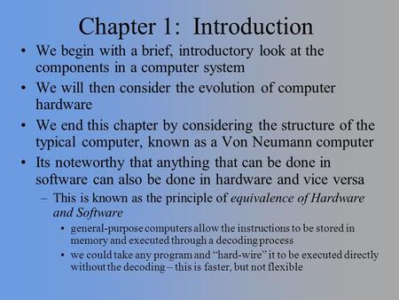 Chapter 1: Introduction We begin with a brief, introductory look at the components in a computer system We will then consider the evolution of computer.