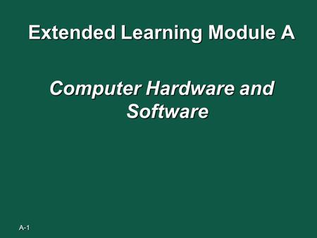 A-1 Extended Learning Module A Computer Hardware and Software.