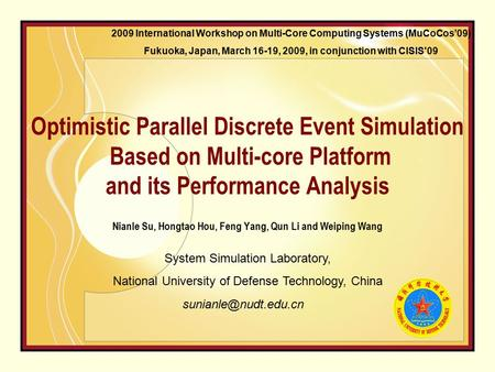 Optimistic Parallel Discrete Event Simulation Based on Multi-core Platform and its Performance Analysis Nianle Su, Hongtao Hou, Feng Yang, Qun Li and Weiping.