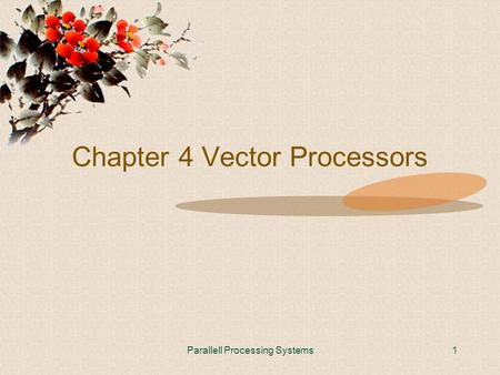 Parallell Processing Systems1 Chapter 4 Vector Processors.