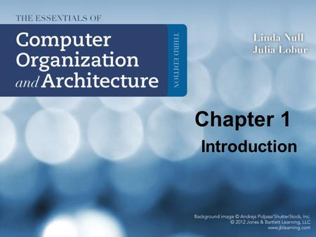 Chapter 1 Introduction. Computer Architecture Instruction Set Architecture (ISA): The part of the processor that is visible to the programmer or compiler.