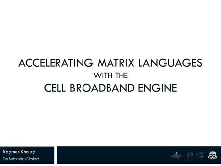 ACCELERATING MATRIX LANGUAGES WITH THE CELL BROADBAND ENGINE Raymes Khoury The University of Sydney.