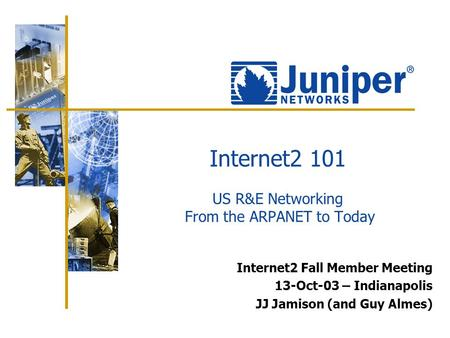 Internet2 101 US R&E Networking From the ARPANET to Today Internet2 Fall Member Meeting 13-Oct-03 – Indianapolis JJ Jamison (and Guy Almes)